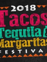 2018 Tacos, Tequila and Margaritas Festival